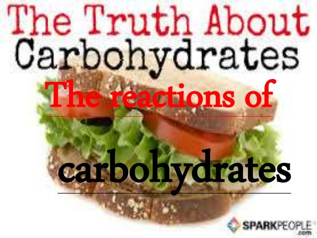 the reactions of carbohydrates In this lab, we will be concerned with the nature and activities of the carbohydrates and with their structure note: structure dictates how the carbohydrate will react under certain conditions since carbohydrates are readily identified by color change in specific reactions, we will explore some of these methods of identification as we carry.