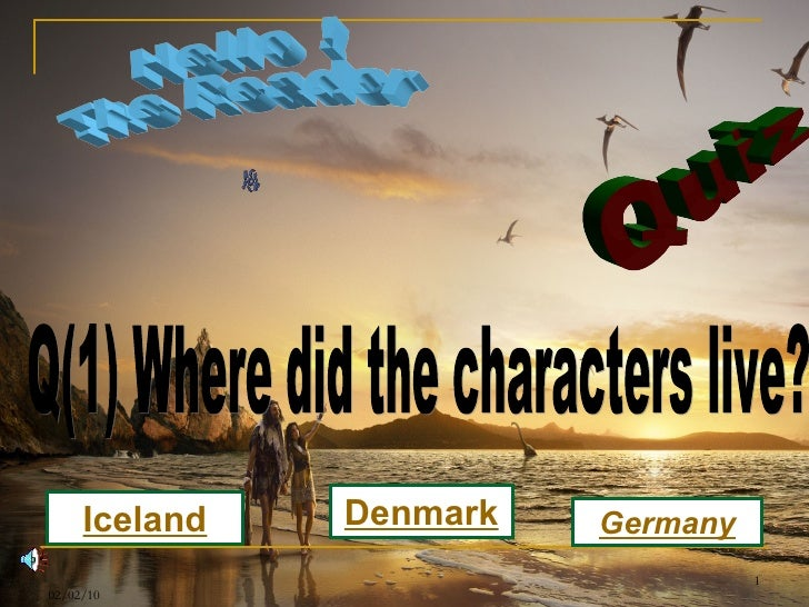 Quiz Q(1) Where did the characters live? Germany Iceland Denmark