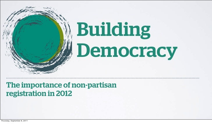 Building                              Democracy     The importance of non-partisan     registration in 2012Thursday, Septe...