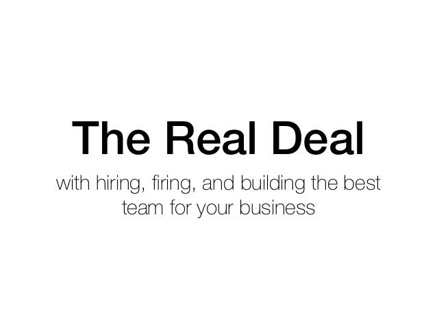 The Real Deal with hiring, firing, and building the best team for your business