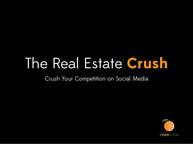 The Real Estate Crush Crush Your Competition on Social Media