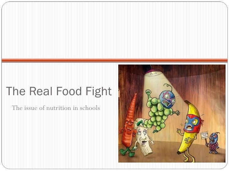 The Real Food Fight <ul><li>The issue of nutrition in schools </li></ul>