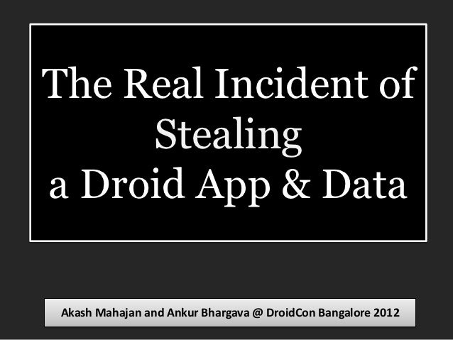 The Real Incident of     Stealinga Droid App & DataAkash Mahajan and Ankur Bhargava @ DroidCon Bangalore 2012