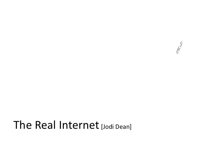 The Real Internet [Jodi Dean]<br />a<br />