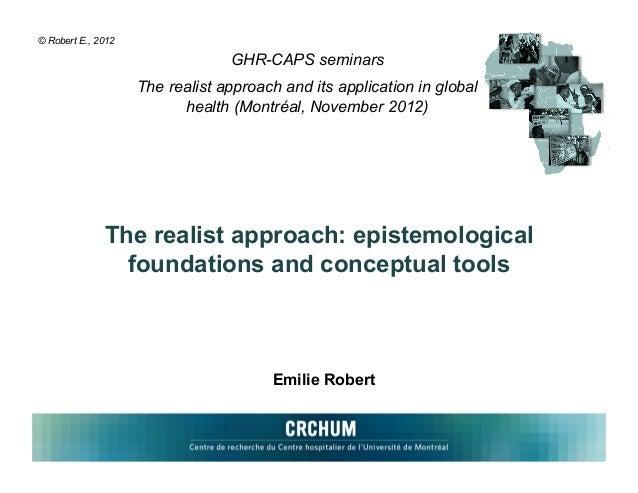 © Robert E., 2012                                 GHR-CAPS seminars                    The realist approach and its applic...