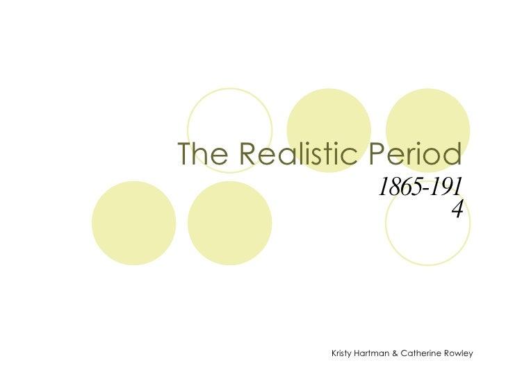 The Realistic Period 1865-1914 Kristy Hartman & Catherine Rowley