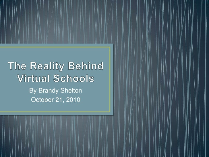 The Reality Behind Virtual Schools<br />By Brandy Shelton<br />October 21, 2010<br />