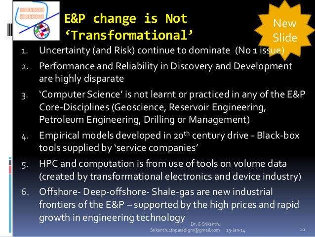 E&P change is Not 'Transformational' 1.  2. 3.  4. 5. 6.  New Slide  Uncertainty (and Risk) continue to dominate (No 1 iss...