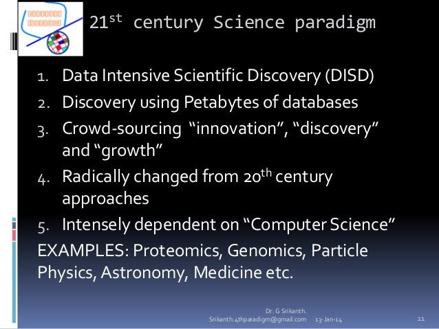 21st century Science paradigm 1. Data Intensive Scientific Discovery (DISD)  2. Discovery using Petabytes of databases 3. ...
