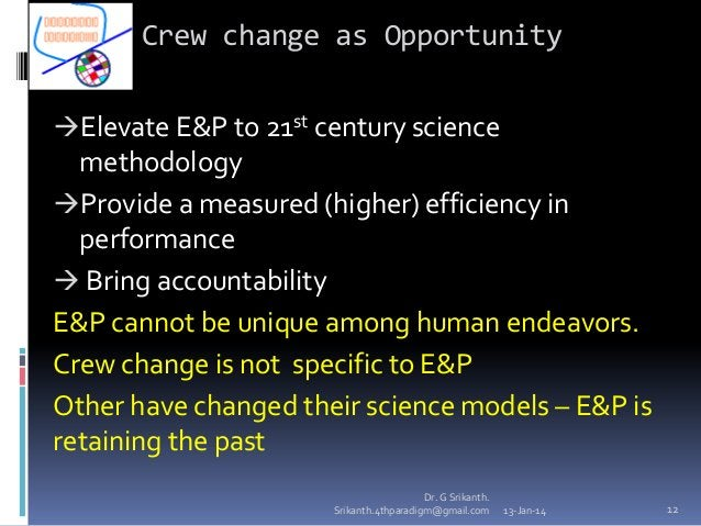 Crew change as Opportunity Elevate E&P to 21st century science  methodology Provide a measured (higher) efficiency in pe...