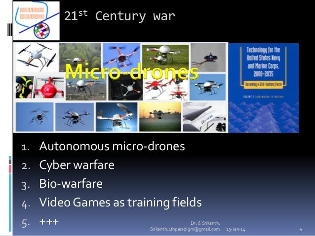 21st Century war  Micro-drones 1. Autonomous micro-drones 2. Cyber warfare 3. Bio-warfare 4. Video Games as training field...