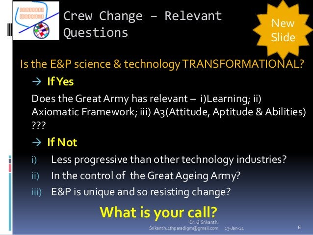 Crew Change – Relevant Questions  New Slide  Is the E&P science & technology TRANSFORMATIONAL?  If Yes Does the Great Arm...