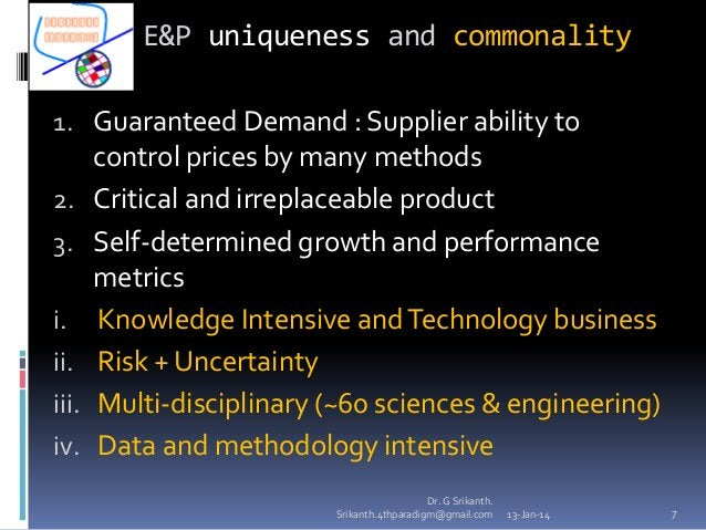 E&P uniqueness and commonality 1. Guaranteed Demand : Supplier ability to 2.  3. i. ii. iii.  iv.  control prices by many ...