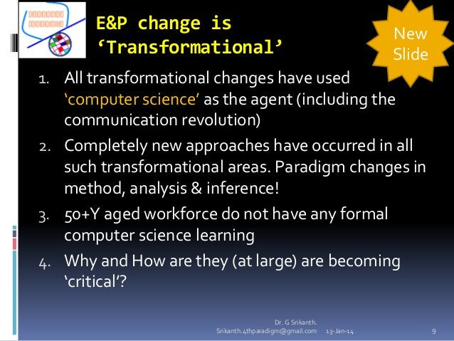 E&P change is 'Transformational'  New Slide  1. All transformational changes have used  'computer science' as the agent (i...