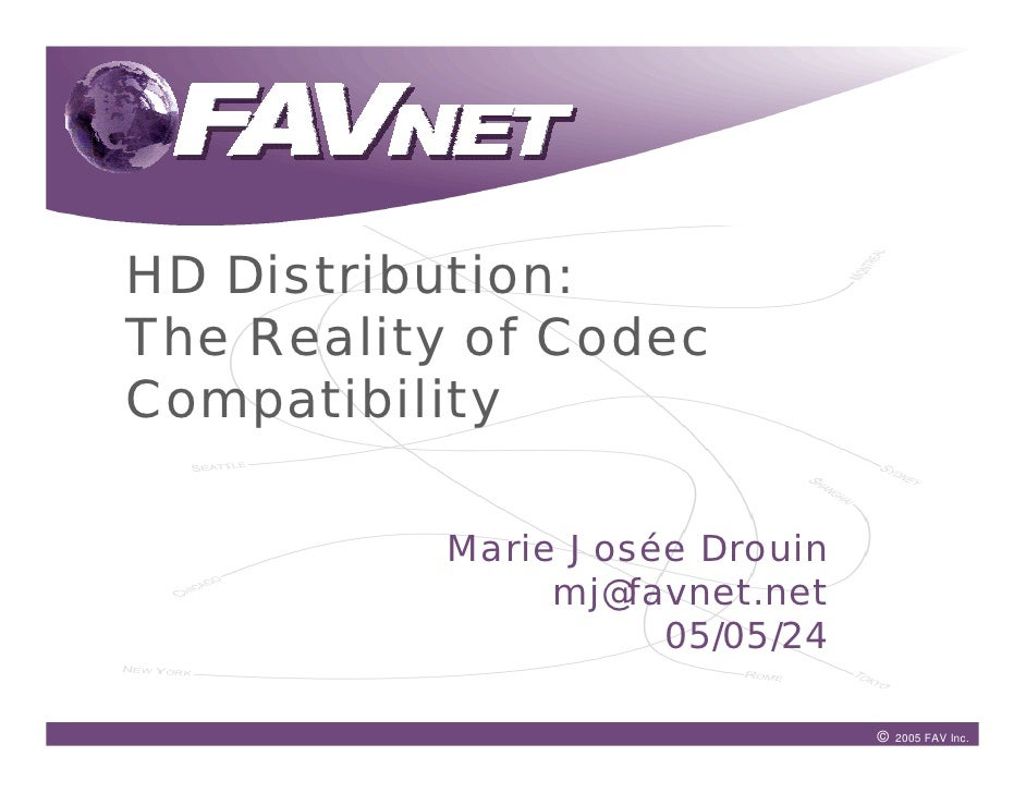HD Distribution:The Reality of CodecCompatibility          Marie Josée Drouin               mj@favnet.net                 ...