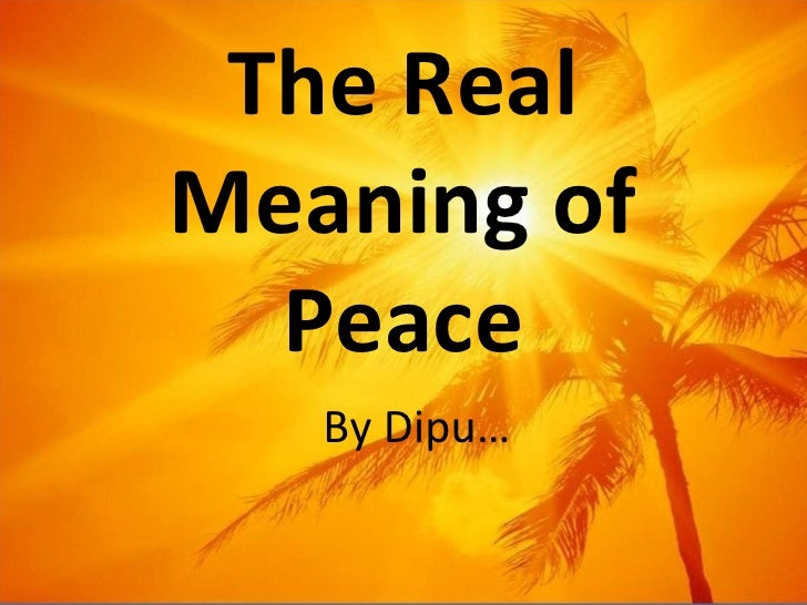 The Real Meaning of Peace By Dipu…