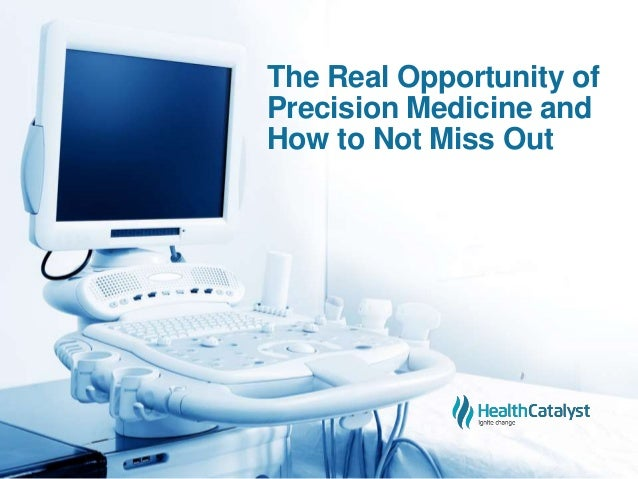 The Real Opportunity of Precision Medicine and How to Not Miss Out