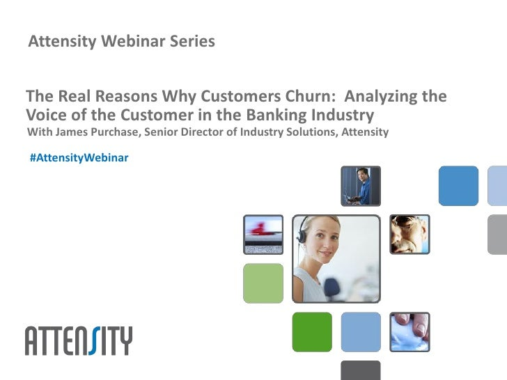 Attensity Webinar SeriesThe Real Reasons Why Customers Churn: Analyzing theVoice of the Customer in the Banking IndustryWi...