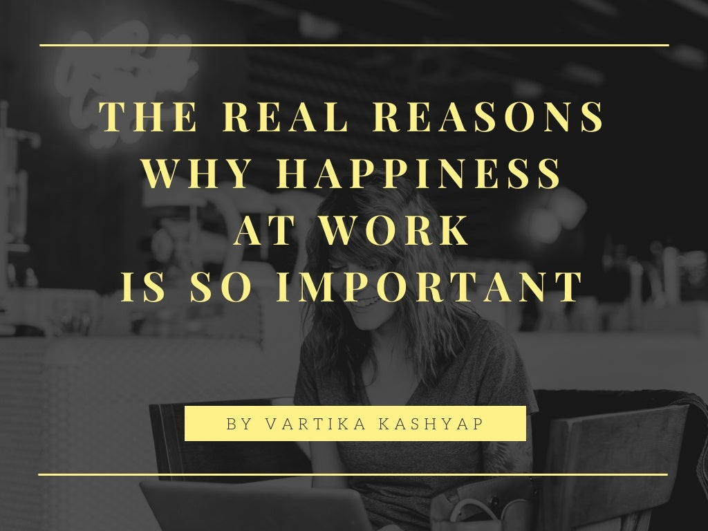 The real reasons why happiness at work is so important