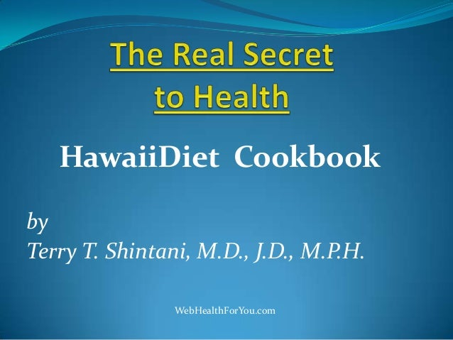 HawaiiDiet CookbookbyTerry T. Shintani, M.D., J.D., M.P.H.WebHealthForYou.com