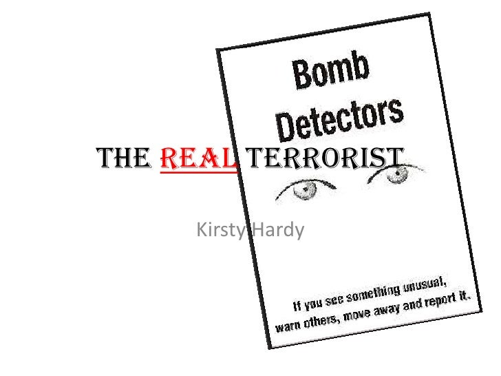 The real terrorist<br />Kirsty Hardy<br />