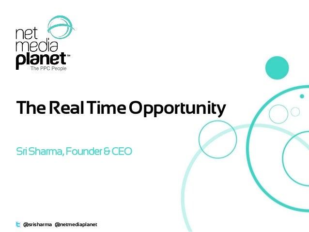 TheRealTimeOpportunity SriSharma,Founder& CEO @srisharma @netmediaplanet
