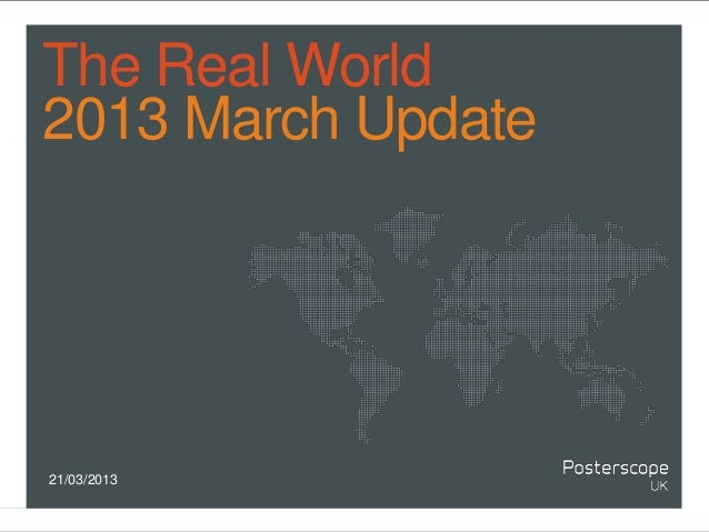 The Real World2013 March Update21/03/2013