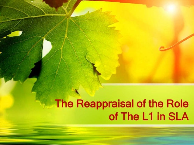 The Reappraisal of the Role of The L1 in SLA