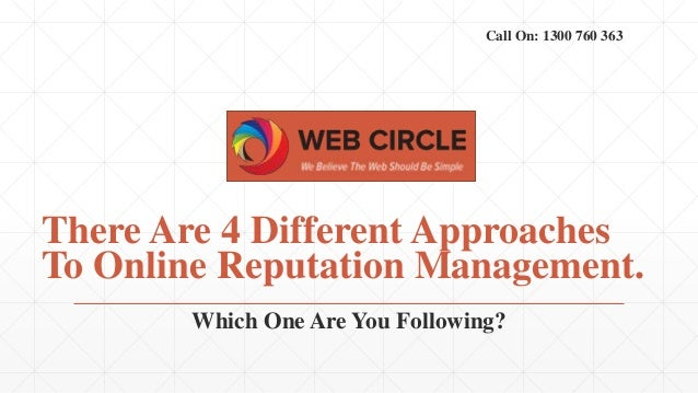 Call On: 1300 760 363  There Are 4 Different Approaches  To Online Reputation Management.  Which One Are You Following?