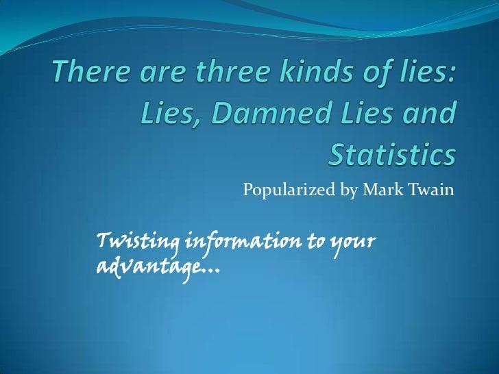Popularized by Mark TwainTwisting information to youradvantage…