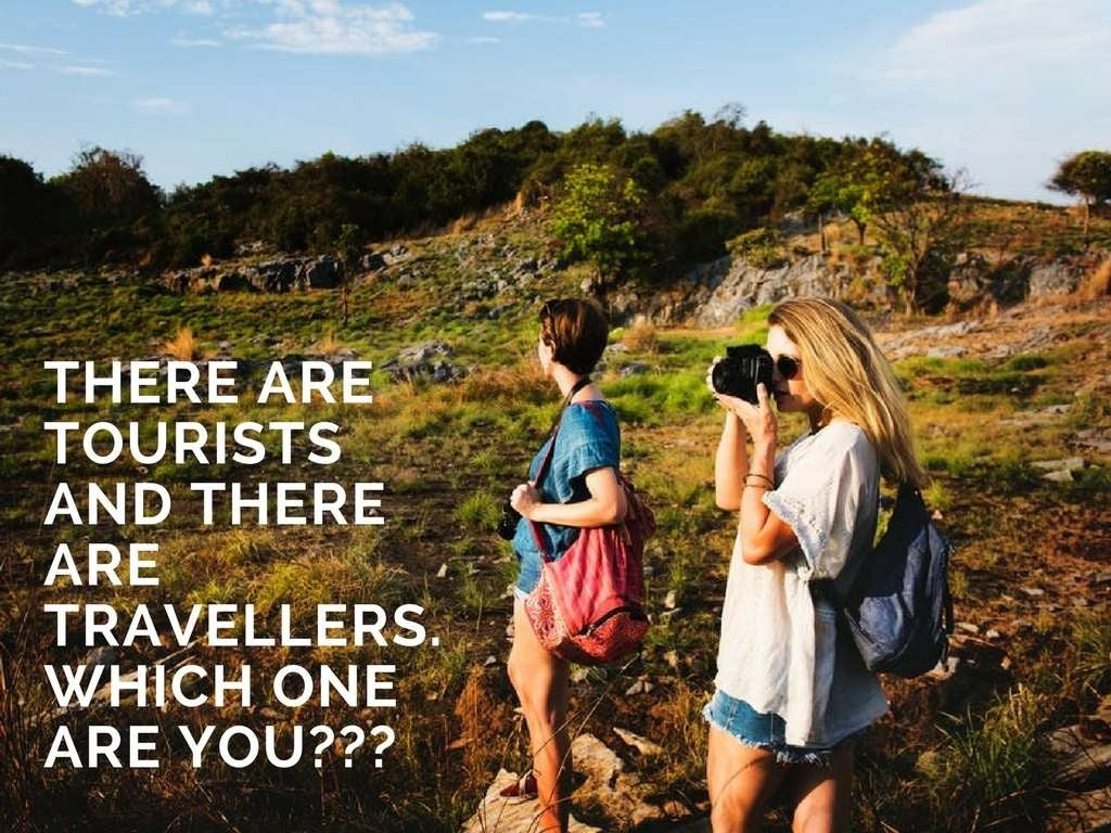There are tourists and there are travellers. Which one are you???