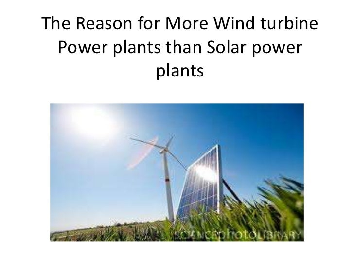 The Reason for More Wind turbine  Power plants than Solar power             plants