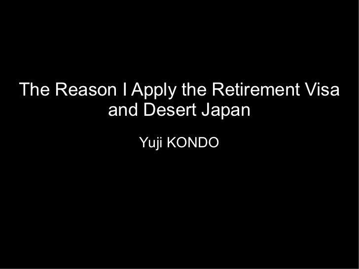 The Reason I Apply the Retirement Visa         and Desert Japan              Yuji KONDO