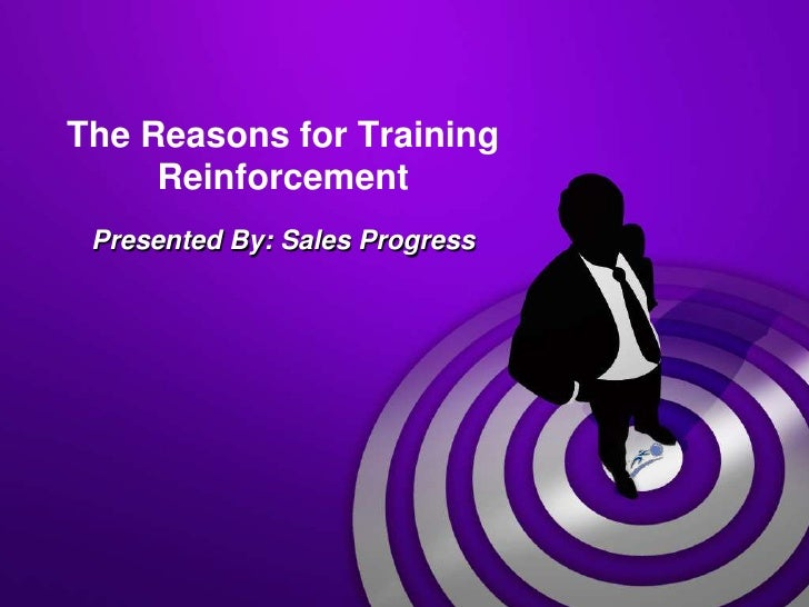 The Reasons for Training Reinforcement<br />Presented By: Sales Progress<br />