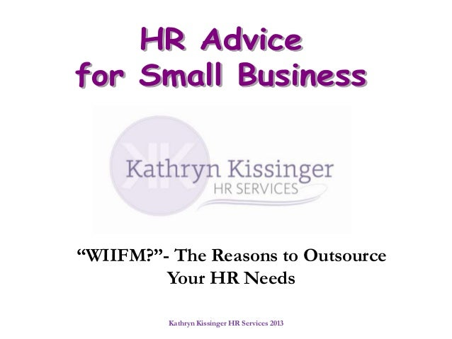 "Kathryn Kissinger HR Services 2013""WIIFM?""- The Reasons to OutsourceYour HR Needs"