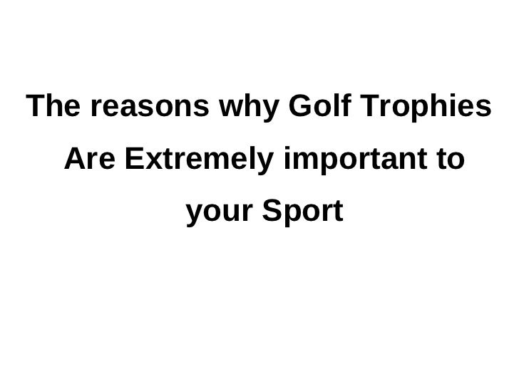 The reasons why Golf Trophies  Are Extremely important to         your Sport