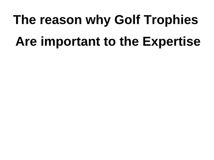 The reason why Golf TrophiesAre important to the Expertise