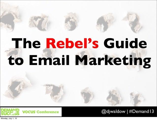 The Rebel's Guide to Email Marketing DJ Waldow | Waldow Social | @djwaldowDJ Waldow | Waldow Social | @djwaldowDJ Waldow |...