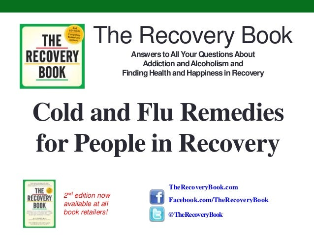 Cold and Flu Remedies for People in Recovery TheRecoveryBook.com The Recovery Book Answers toAll Your QuestionsAbout Addic...