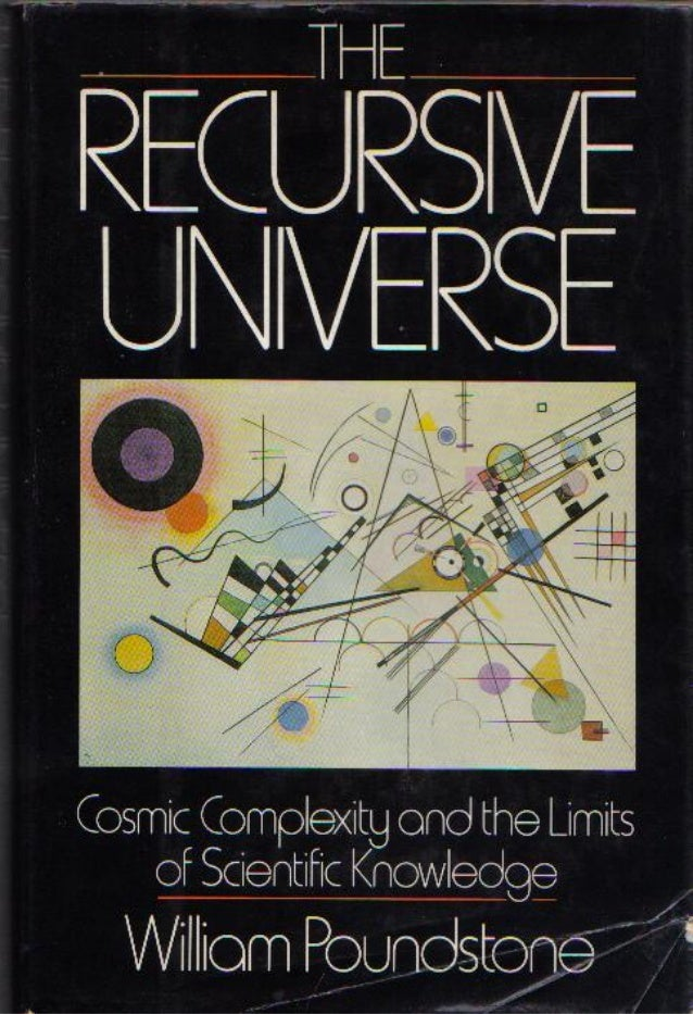 The recursive universe   cosmic complexity and the limits of scientific knowledge - william poundstone