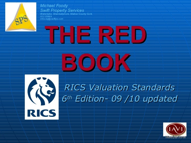 THE RED BOOK RICS Valuation Standards 6 th  Edition- 09 /10 updated Michael Foody Swift Property Services Waterdyke, Shanb...