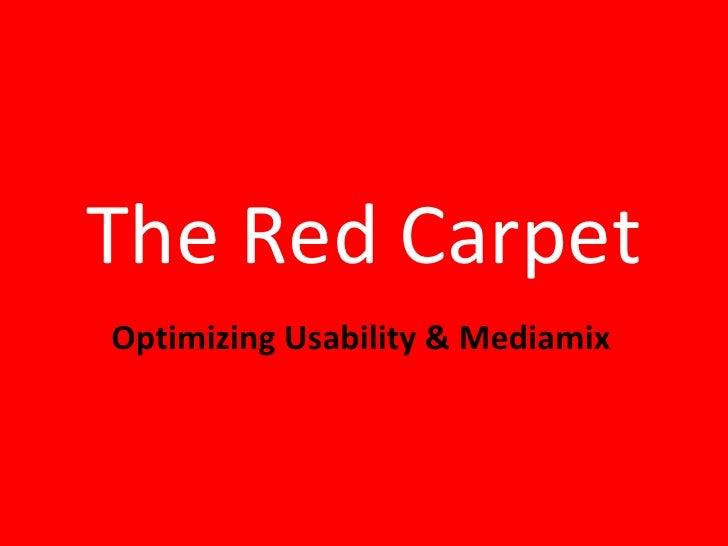 The Red CarpetOptimizing Usability & Mediamix