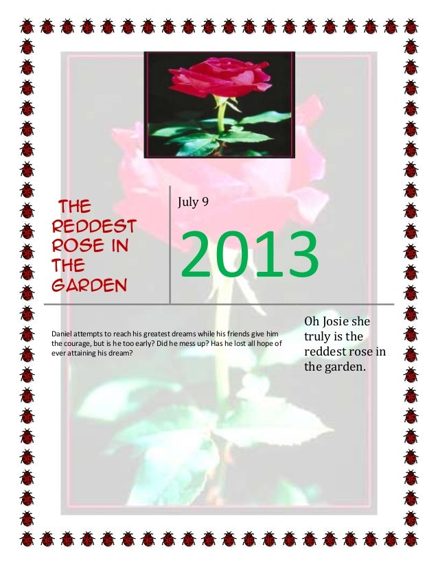 The reddest rose in the garden  July 9  2013  Daniel attempts to reach his greatest dreams while his friends give him the ...