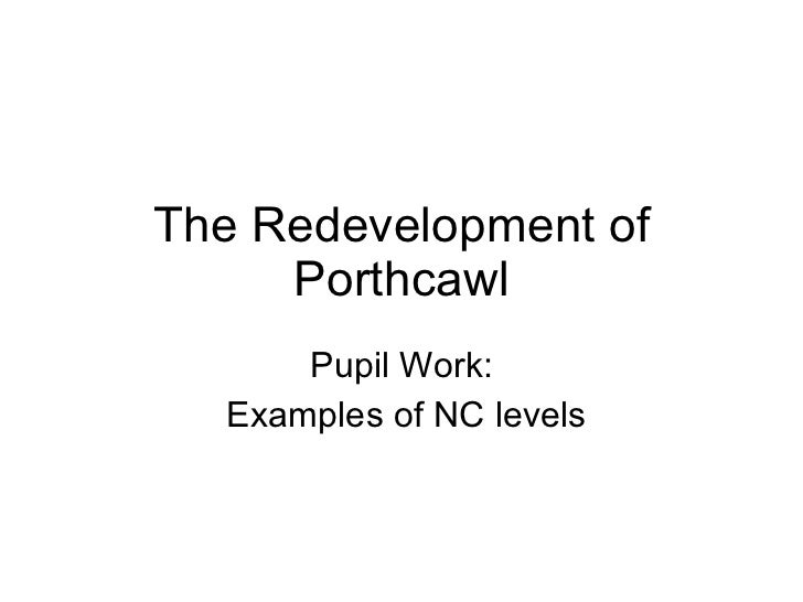 The Redevelopment of Porthcawl Pupil Work: Examples of NC levels