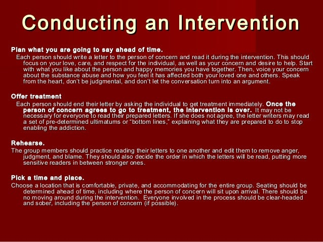 how to write an intervention letter In response to ron grover's recent post, there's been a lot of discussion about the benefits of writing a letter to a son or daughter struggling with a drug or alcohol problemand i think there's something in it for both the parent and the child for a parent, a letter allows a chance to express feelings that they may not be able to say in person.