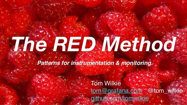 The RED Method Patterns for instrumentation & monitoring. Tom Wilkie tom@grafana.com @tom_wilkie github.com/tomwilkie