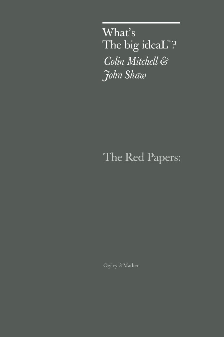 What'sThe big ideaL ?                  TMColin Mitchell &John ShawThe Red Papers:Ogilvy & Mather