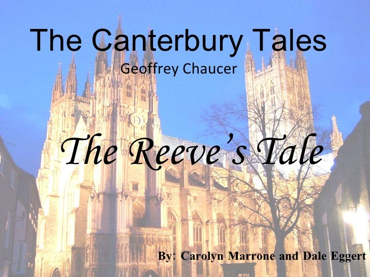 The Canterbury Tales Geoffrey Chaucer By: Carolyn Marrone and Dale Eggert The Reeve's Tale
