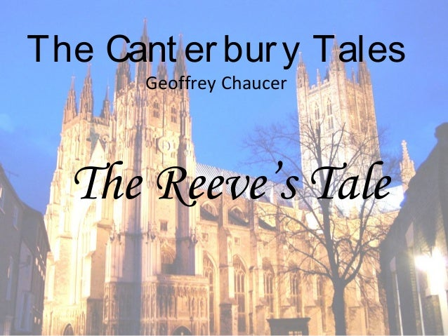 The Cant er bur y Tales       Geoffrey Chaucer  The Reeve's Tale