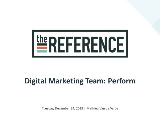 Digital Marketing Team: Perform  Tuesday, December 24, 2013 | Mathieu Van de Velde